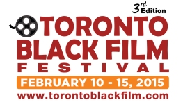 3rd Annual Toronto Black Film Festival - Feb 10 - 15, 2015