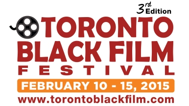 3rd Annual Toronto Black Film Festival - Feb 10 - 15, 2015